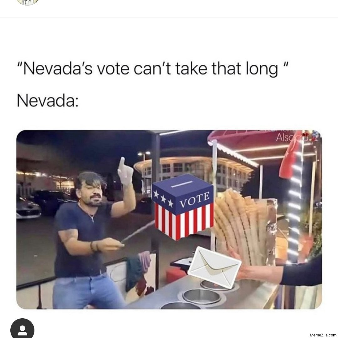 Nevadas vote cant take that long Meanwhile Nevada meme