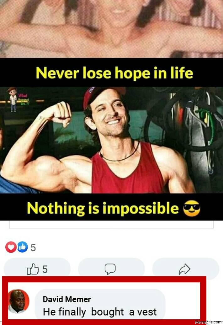 Never lose hope in life Nothing is impossible He finally bought a vest meme
