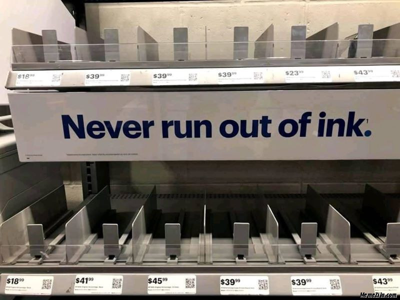 Never run out of ink meme