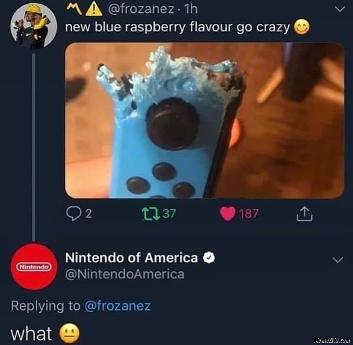 New blue raspberry flavour go crazy Meanwhile Nintendo of america What meme