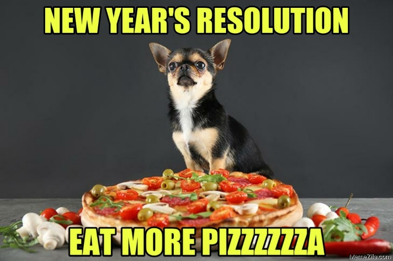 New years resolution Eat more pizza meme
