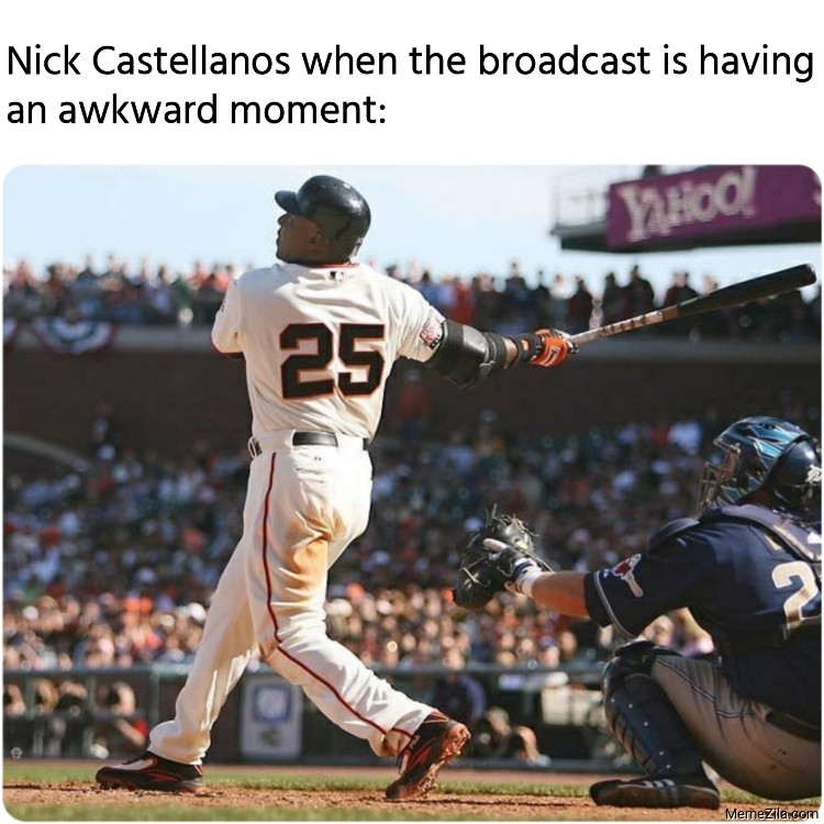 Nick Castellanos when the broadcast is having an awkward moment meme