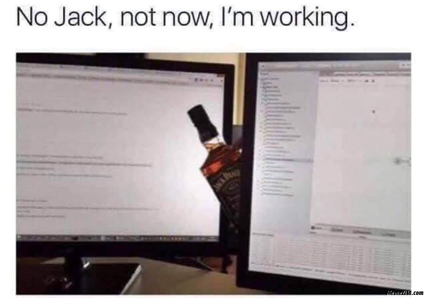 No Jack Not now I am working meme