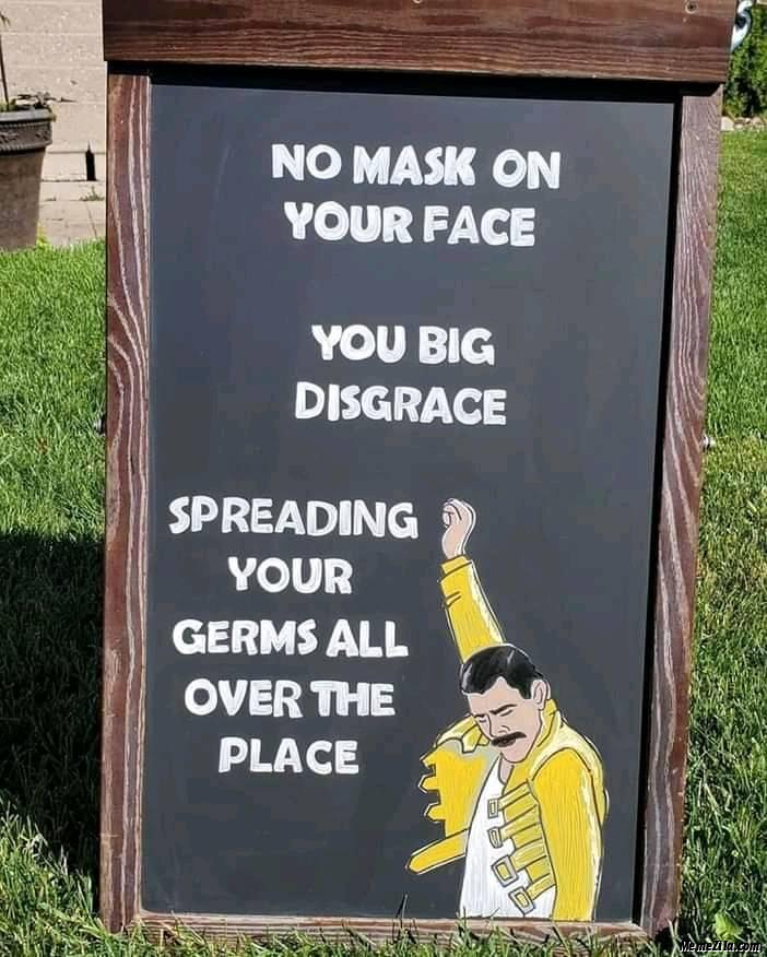 No mask on your face You big disgrace Spreading your germs all over the place meme