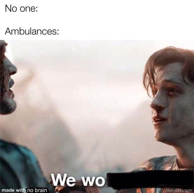 No one Ambulances we wo meme