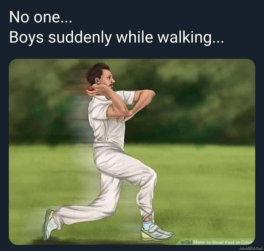 No one Boys suddenly while walking meme