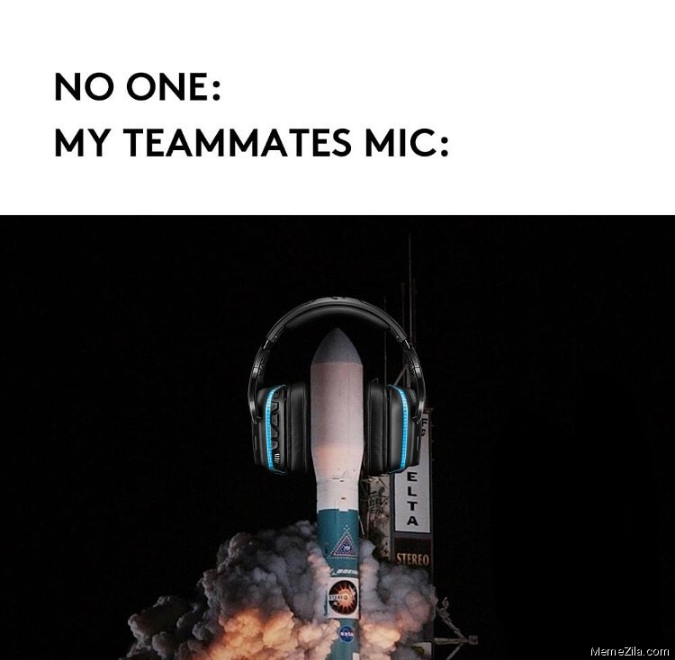 No one My teammates mic meme