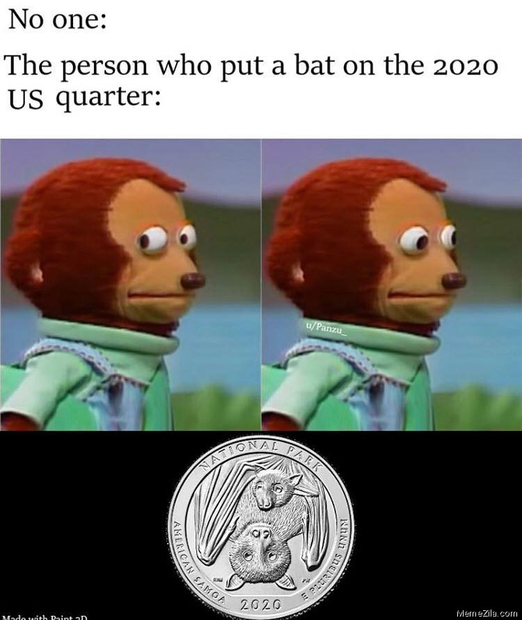 No one The person who put a bat on the 2020 US Quarter meme