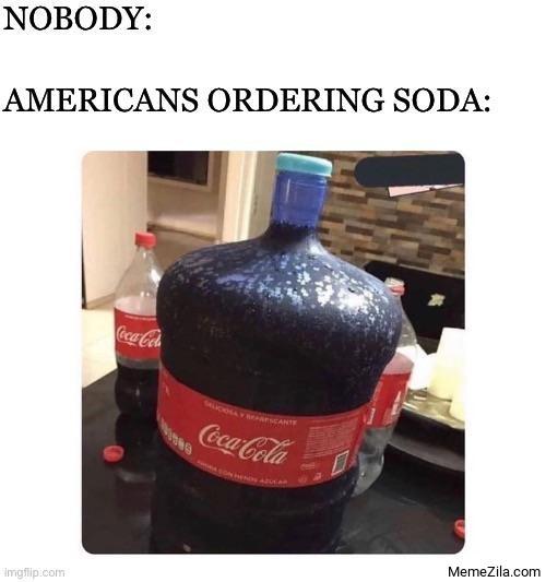 Nobody: Americans ordering soda meme