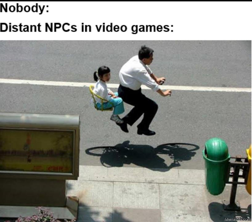 Nobody Distant NPCs in video games meme