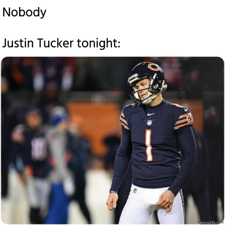 Nobody Justin Tucker tonight meme