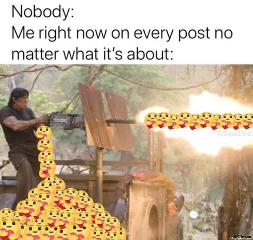 Nobody Me right now on every post No matter what its about meme