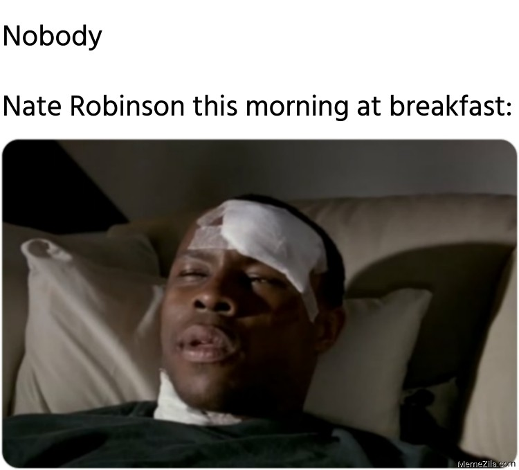 Nobody Nate Robinson this morning at breakfast meme