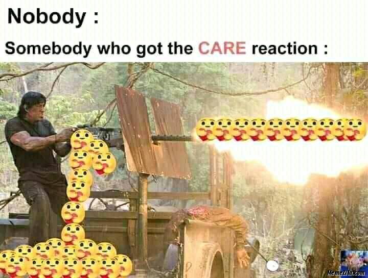 Nobody Somebody who got the care reaction meme