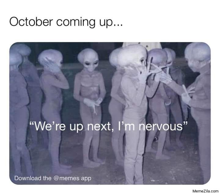 October coming up We are up next Im nervous meme