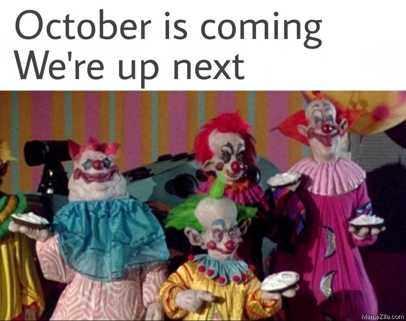 October is coming We are up next meme
