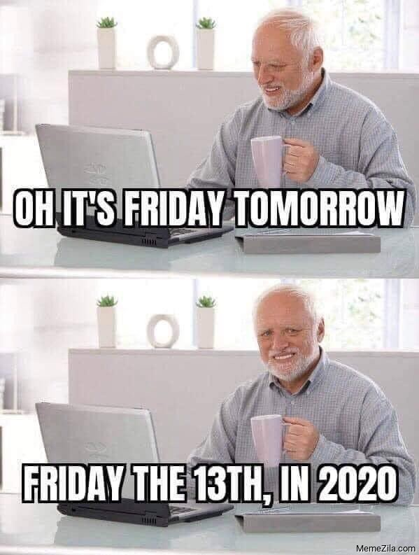 Oh its friday tomorrow Friday the 13th in 2020 meme
