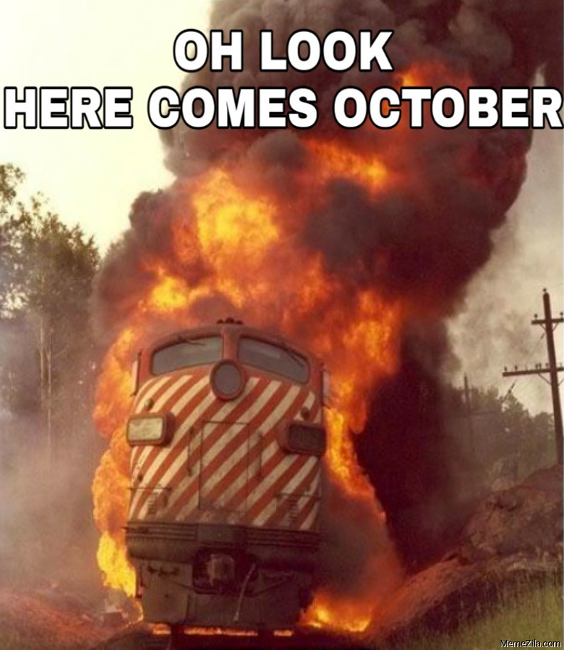 Oh look here comes October meme