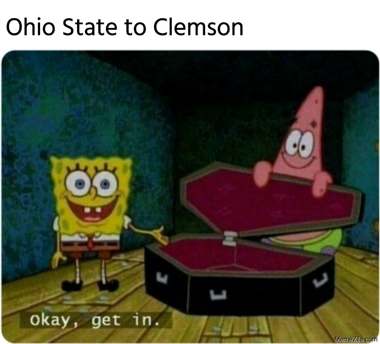 Ohio State to Clemson Okay get in meme