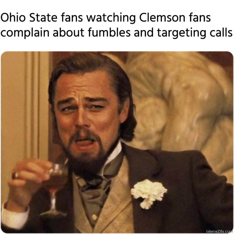 Ohio state fans watching Clemson fans complain about fumbles and targeting calls meme