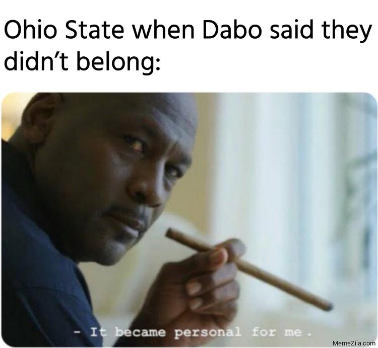 Ohio state when Dabo said they didnt belong meme