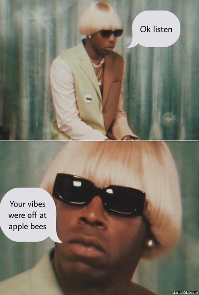 Ok listen Ur vibes were off at apple bees meme