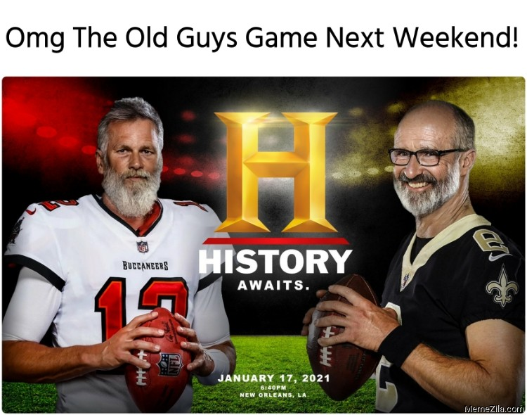 Omg The old guys game next weekend meme