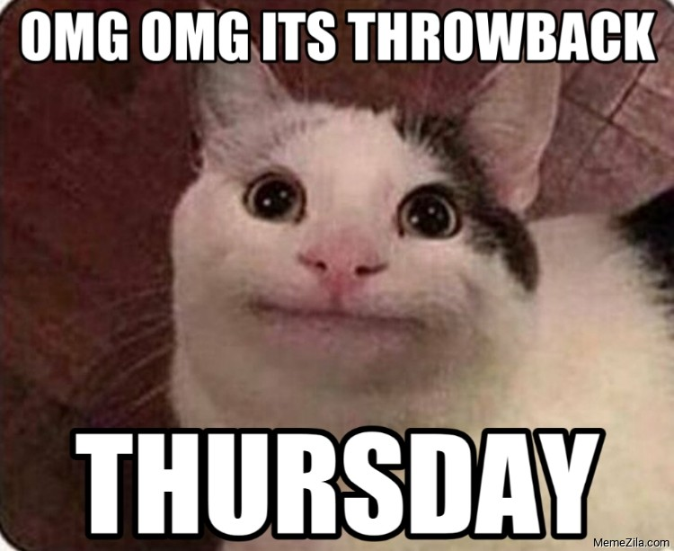 Omg omg its throwback thursday meme