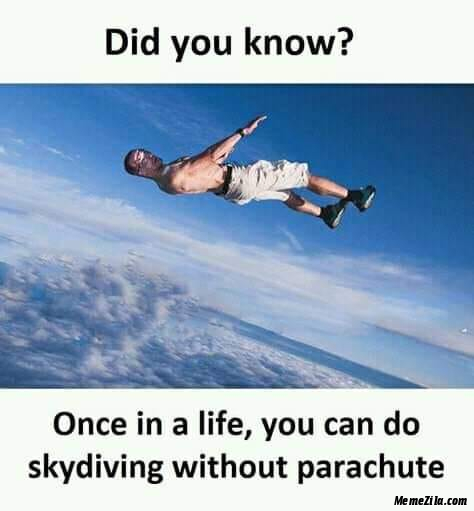 Once in your life you can do skydiving without parachute meme