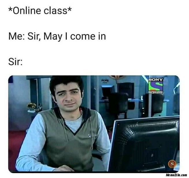 Online class Me Sir may I come in Meanwhile sir meme