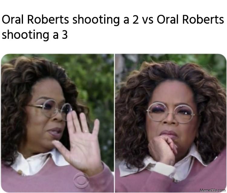 Oral Roberts shooting a 2 vs Oral Roberts shooting a 3 meme