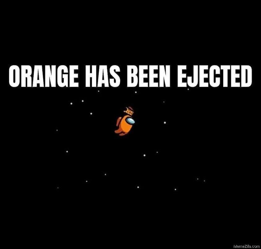 Orange has been ejected meme