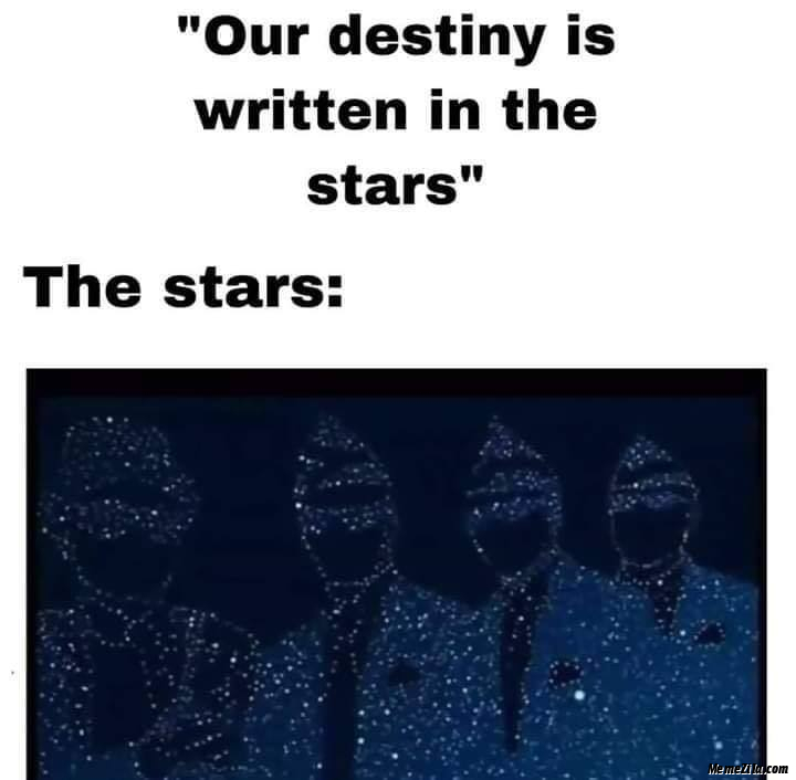 Our destiny is written In the stars Meanwhile the stars meme