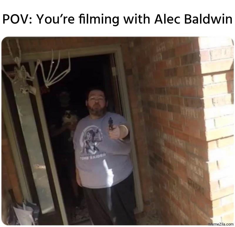 POV: You're filming with Alec Baldwin meme