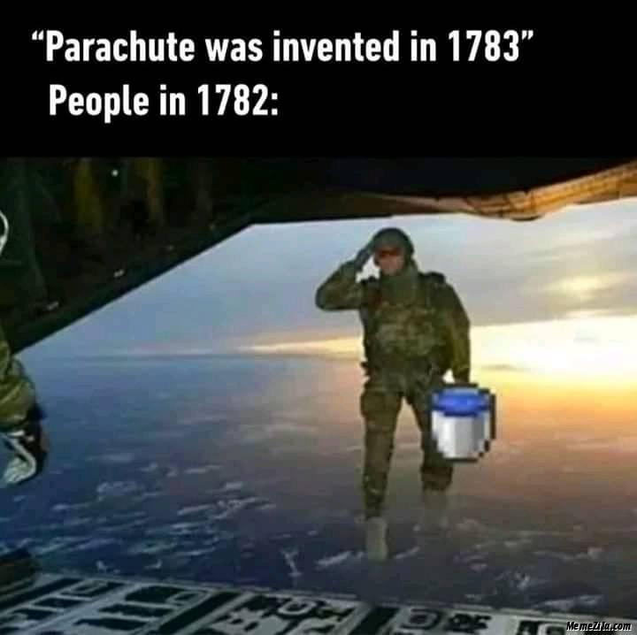 Parachute was invented in 1783 People in 1782 meme