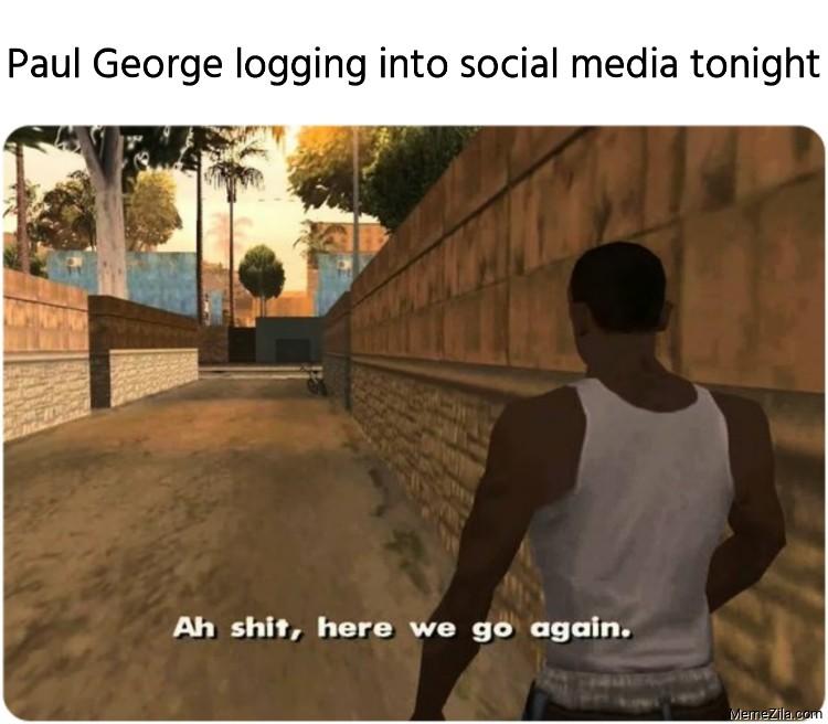 Paul George logging into social media tonight meme