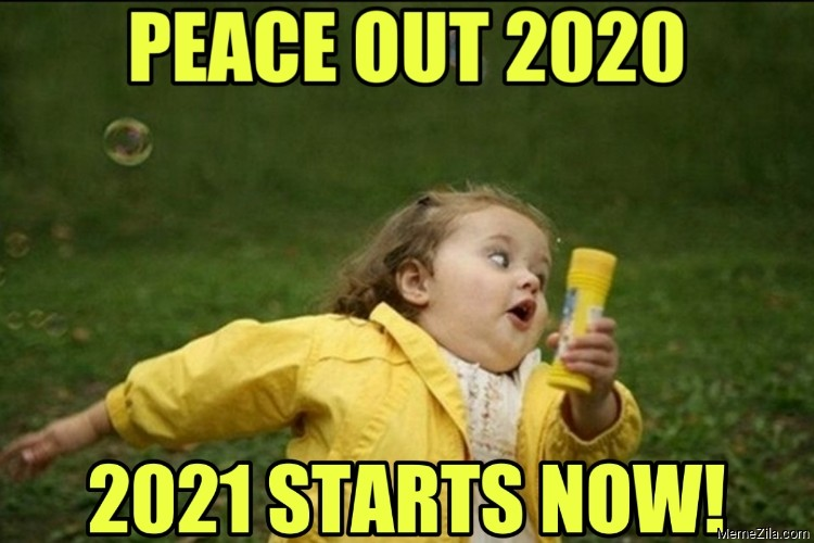 Peace out 2020 2021 starts now meme
