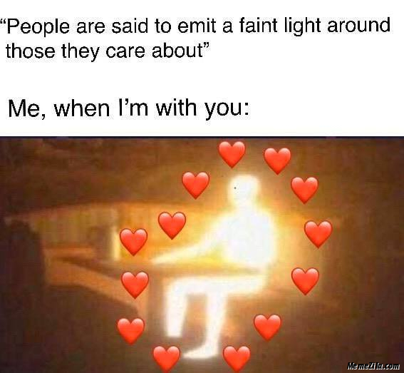 People are said to emit a faint light around those they care about meme