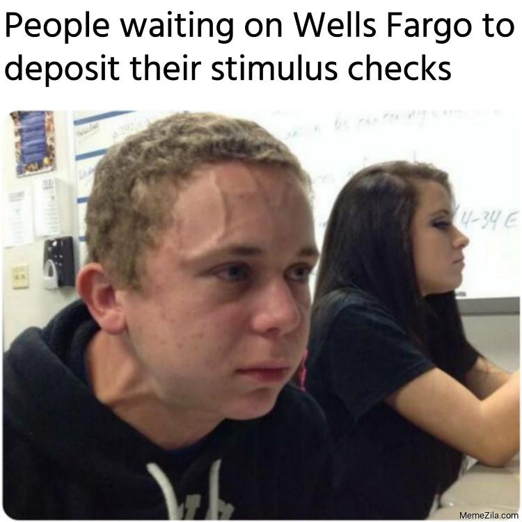 People waiting on Wells Fargo to deposit their stimulus checks meme