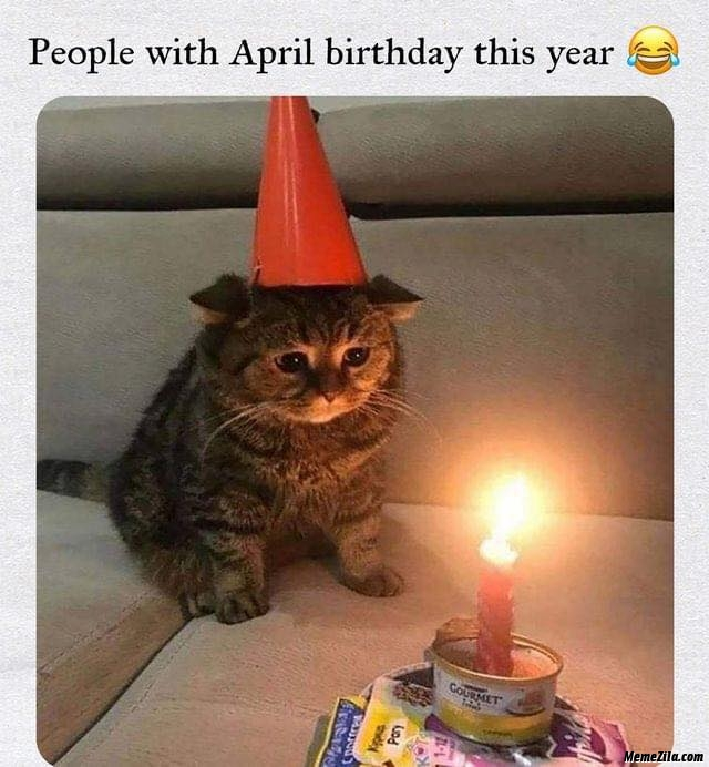 People with April birthday this year meme