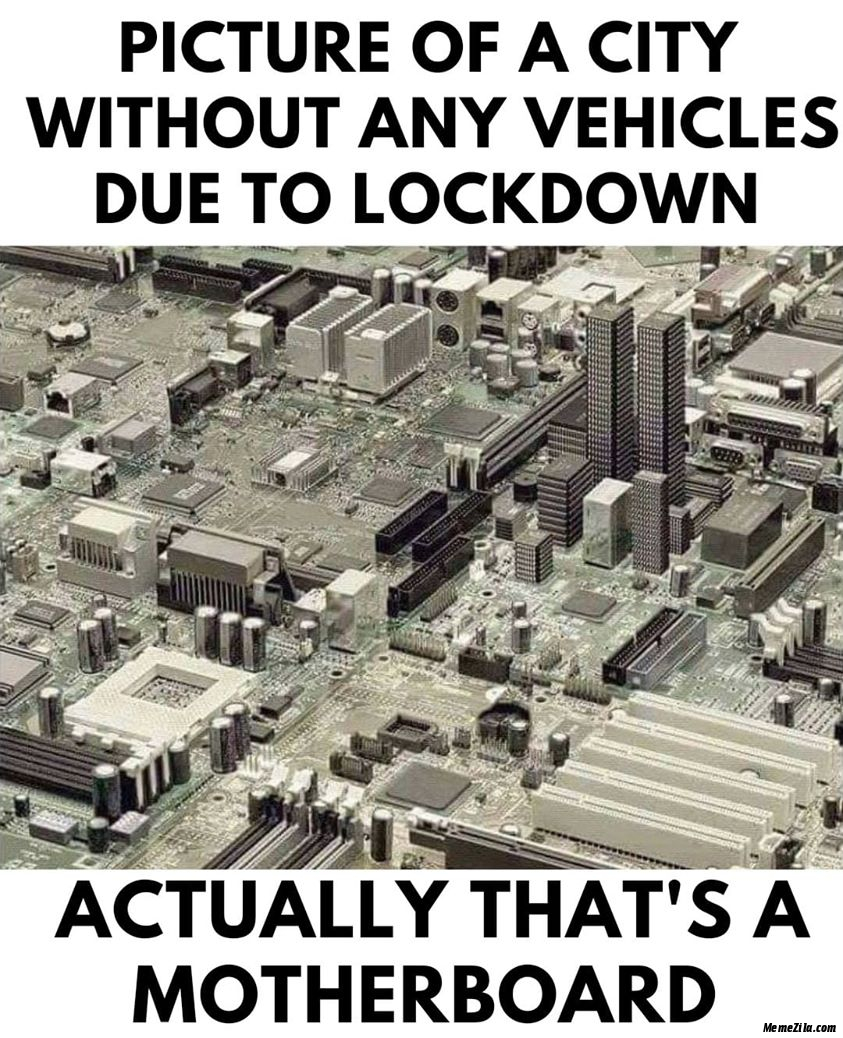 Picture of a city without any vehicles due to lockdown Actually thats a motherboard meme