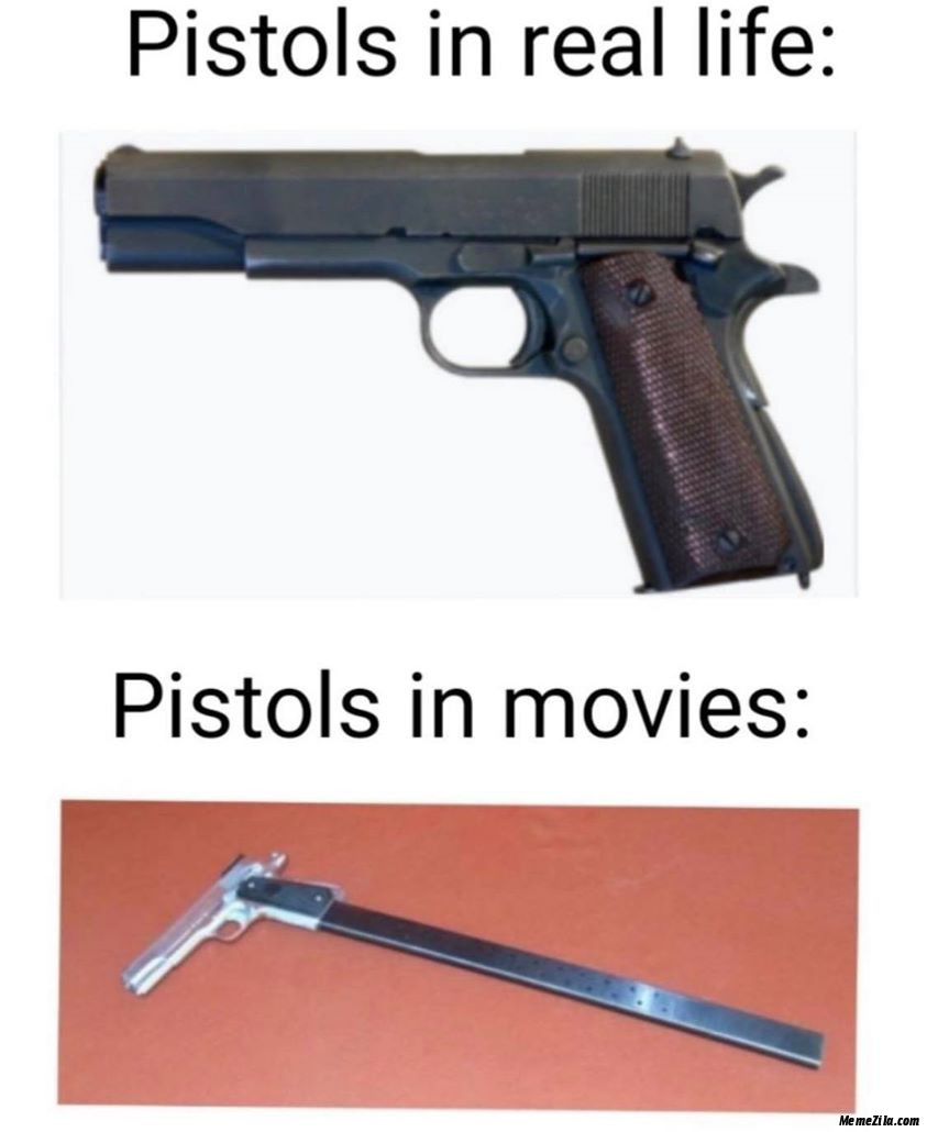 Pistols in real life vs Pistols in movies memes