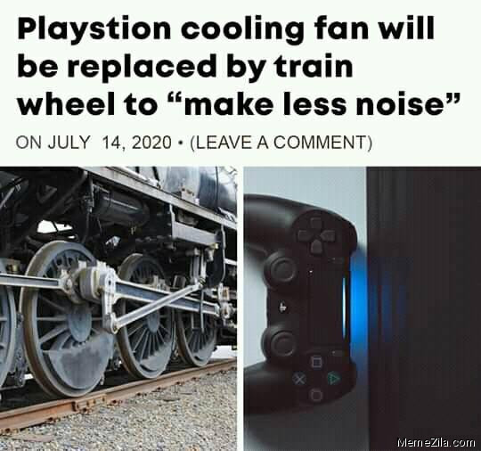 Playstation cooling fan will be replaced by train wheel to make less noise meme