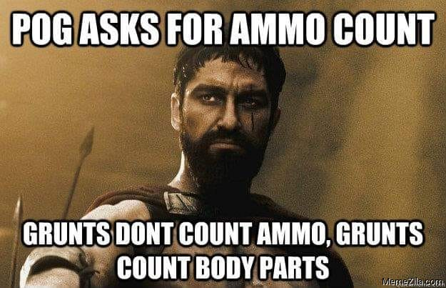 Pog asks for ammo count Grunts dont count ammo Grunts count body parts meme