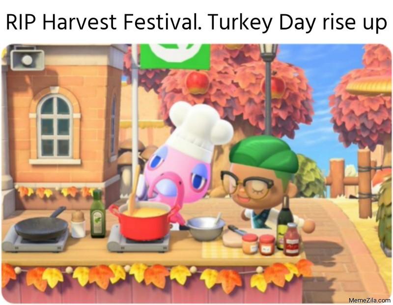 RIP Harvest Festival Turkey Day rise up meme