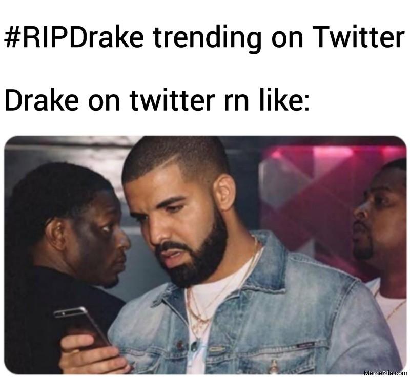 RIPDrake trending on Twitter Drake on twitter rn like meme