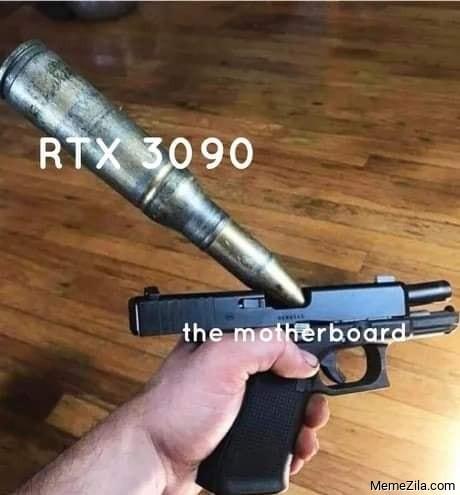 RTX 3090 vs The motherboard meme