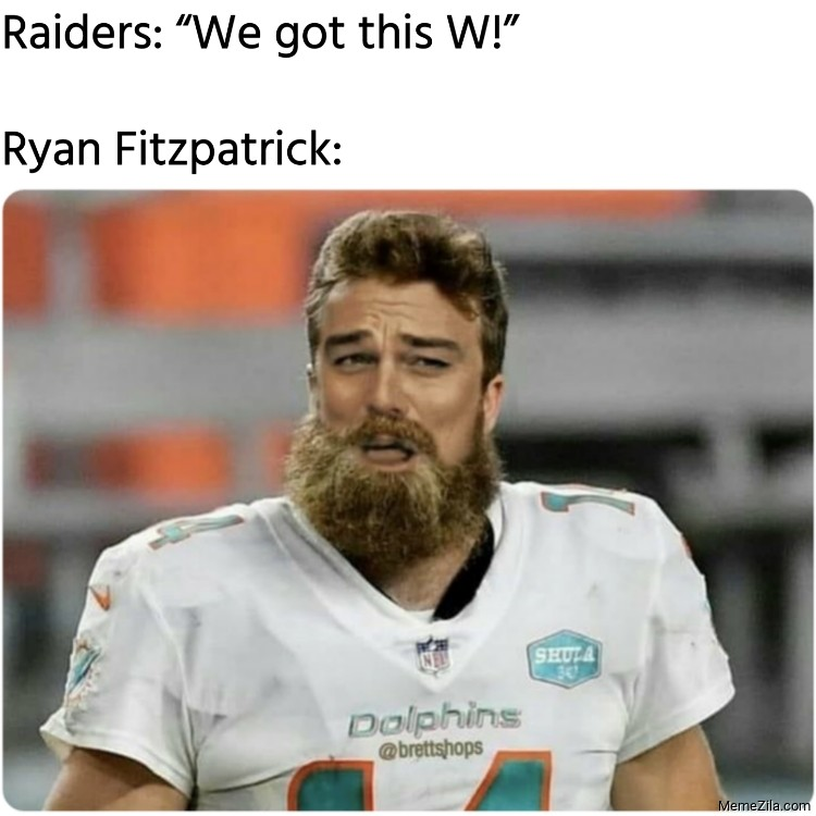 Raiders We got this W Meanwhile Ryan Fitzpatrick meme