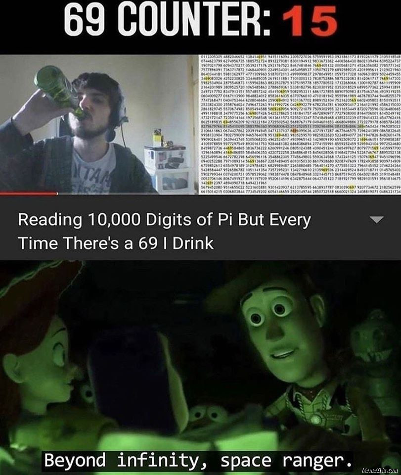 Reading 10000 digits of Pi But after every time there is 69 I drink Beyond infinity space ranger meme