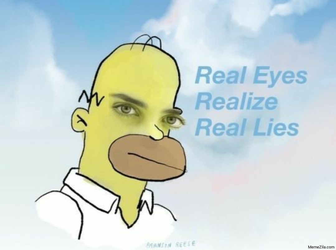 Real eyes Realize Real lies meme